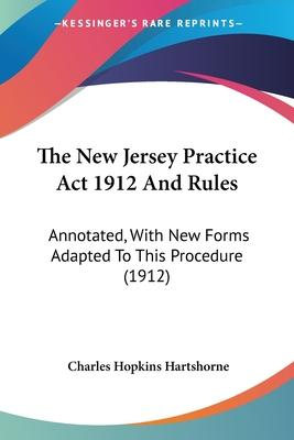 The New Jersey Practice ACT 1912 and Rules