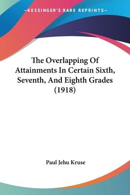 The Overlapping of Attainments in Certain Sixth, Seventh, and Eighth Grades (1918)