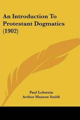 An Introduction to Protestant Dogmatics (1902)