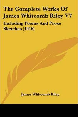 The Complete Works of James Whitcomb Riley V7