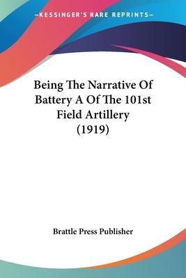 Being the Narrative of Battery a of the 101st Field Artillery (1919)