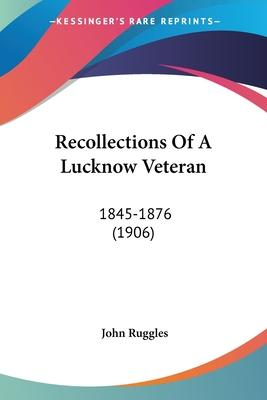 Recollections of a Lucknow Veteran