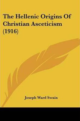 The Hellenic Origins of Christian Asceticism (1916)