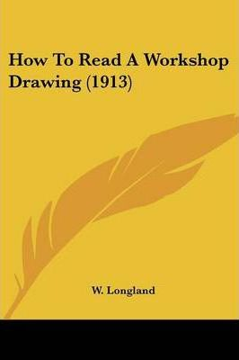 How to Read a Workshop Drawing (1913)