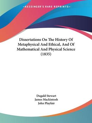 Dissertations on the History of Metaphysical and Ethical, and of Mathematical and Physical Science (1835)