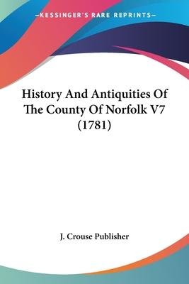 History and Antiquities of the County of Norfolk V7 (1781)
