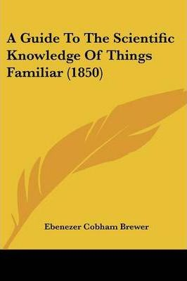 A Guide To The Scientific Knowledge Of Things Familiar (1850)