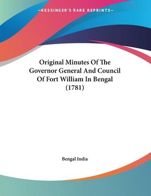 Original Minutes of the Governor General and Council of Fort William in Bengal (1781)