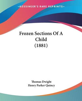 Frozen Sections of a Child (1881)