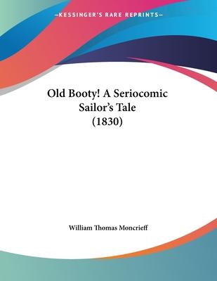 Old Booty! a Seriocomic Sailor's Tale (1830)