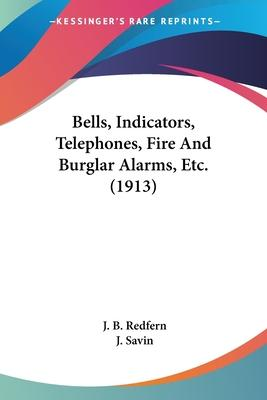 Bells, Indicators, Telephones, Fire and Burglar Alarms, Etc. (1913)