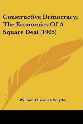 Constructive Democracy; The Economics of a Square Deal (1905)