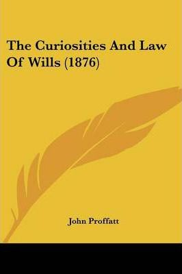 The Curiosities and Law of Wills (1876)