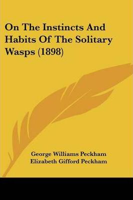 On the Instincts and Habits of the Solitary Wasps (1898)