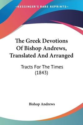 The Greek Devotions of Bishop Andrews, Translated and Arranged