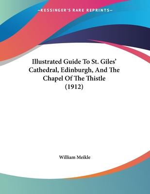 Illustrated Guide to St. Giles' Cathedral, Edinburgh, and the Chapel of the Thistle (1912)