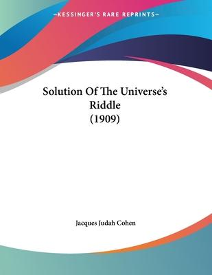 Solution of the Universe's Riddle (1909)