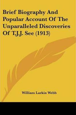 Brief Biography and Popular Account of the Unparalleled Discoveries of T.J.J. See (1913)