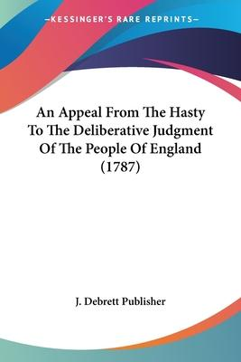 An Appeal from the Hasty to the Deliberative Judgment of the People of England (1787)