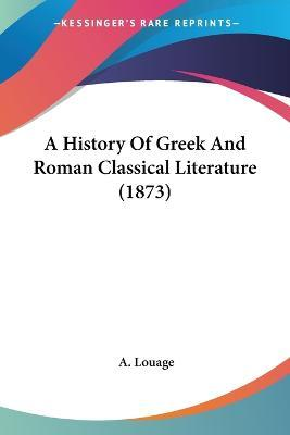 A History of Greek and Roman Classical Literature (1873)