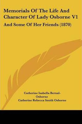 Memorials of the Life and Character of Lady Osborne V1