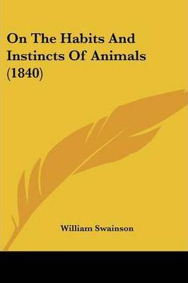 On the Habits and Instincts of Animals (1840)