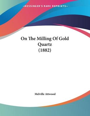 On the Milling of Gold Quartz (1882)