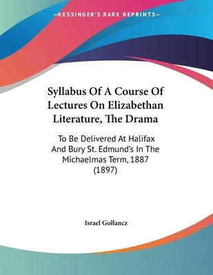 Syllabus of a Course of Lectures on Elizabethan Literature, the Drama