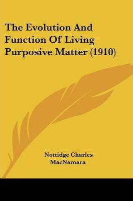 The Evolution and Function of Living Purposive Matter (1910)