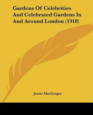 Gardens of Celebrities and Celebrated Gardens in and Around London (1918)