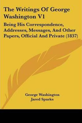 The Writings of George Washington V1
