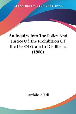 An Inquiry Into the Policy and Justice of the Prohibition of the Use of Grain in Distilleries (1808)