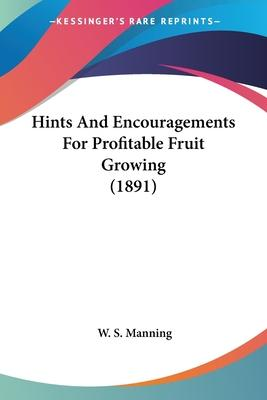 Hints and Encouragements for Profitable Fruit Growing (1891)