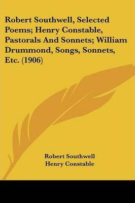 Robert Southwell, Selected Poems; Henry Constable, Pastorals and Sonnets; William Drummond, Songs, Sonnets, Etc. (1906)