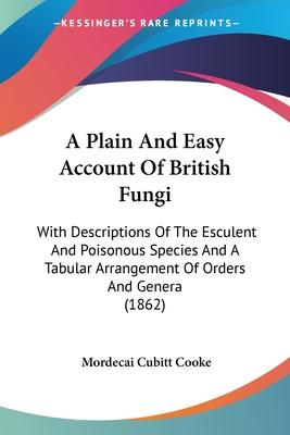 A Plain and Easy Account of British Fungi