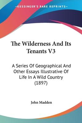The Wilderness and Its Tenants V3