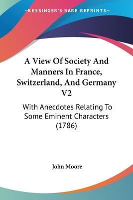 A View of Society and Manners in France, Switzerland, and Germany V2