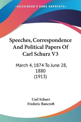 Speeches, Correspondence and Political Papers of Carl Schurz V3