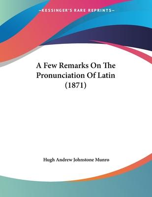 A Few Remarks on the Pronunciation of Latin (1871)