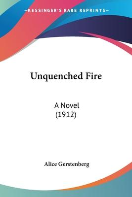 Unquenched Fire