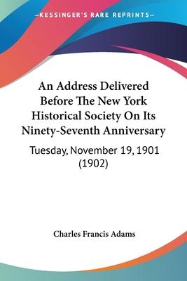 An Address Delivered Before the New York Historical Society on Its Ninety-Seventh Anniversary