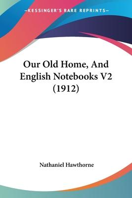 Our Old Home, and English Notebooks V2 (1912)