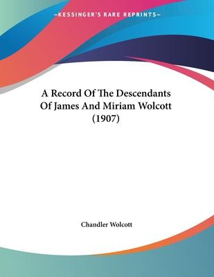 A Record of the Descendants of James and Miriam Wolcott (1907)