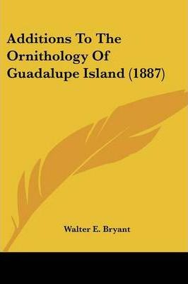 Additions to the Ornithology of Guadalupe Island (1887)