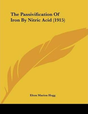 The Passivification of Iron by Nitric Acid (1915)