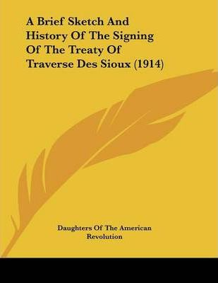 A Brief Sketch and History of the Signing of the Treaty of Traverse Des Sioux (1914)