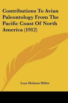 Contributions to Avian Paleontology from the Pacific Coast of North America (1912)
