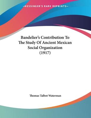 Bandelier's Contribution to the Study of Ancient Mexican Social Organization (1917)