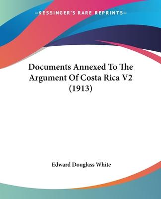 Documents Annexed to the Argument of Costa Rica V2 (1913)