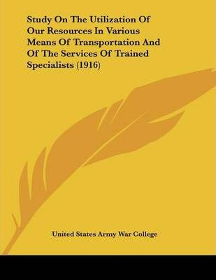 Study on the Utilization of Our Resources in Various Means of Transportation and of the Services of Trained Specialists (1916)